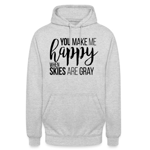 You make me happy when skies are gray - Unisex Hoodie