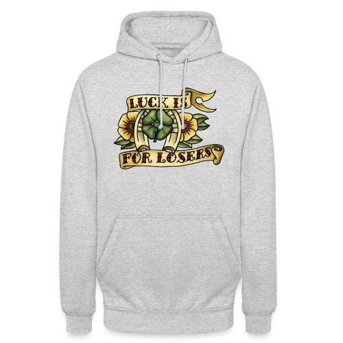 Luck Is For Losers - Unisex Hoodie
