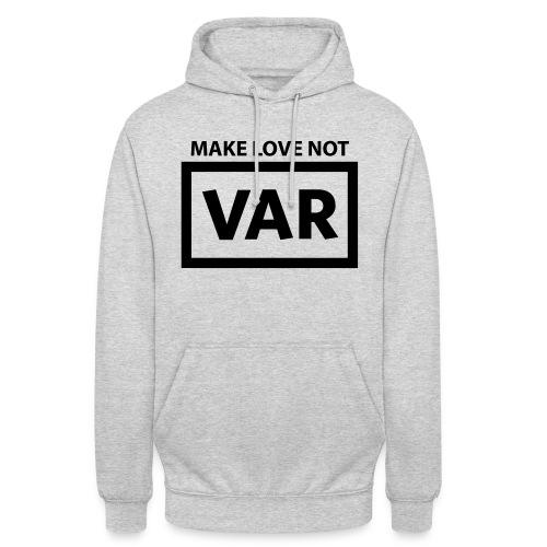 Make Love Not Var - Hoodie unisex