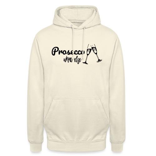Prosecco what else / Partyshirt / Mädelsabend - Unisex Hoodie