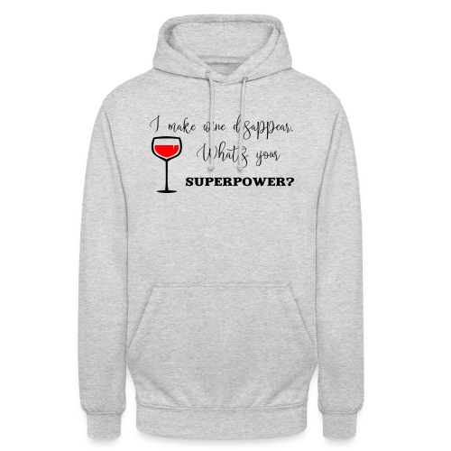 I make wine disappear. What's your superpower? - Luvtröja unisex