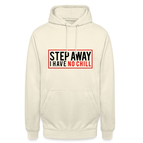 Step Away I have No Chill Clothing - Unisex Hoodie