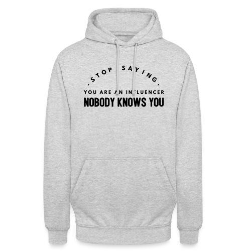 Influencer ? Nobody knows you - Unisex Hoodie
