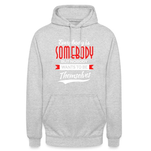 Everybody is somebody but noone wants to be... - Unisex-hettegenser