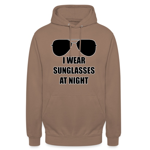 I Wear Sunglasses At Night - Unisex Hoodie