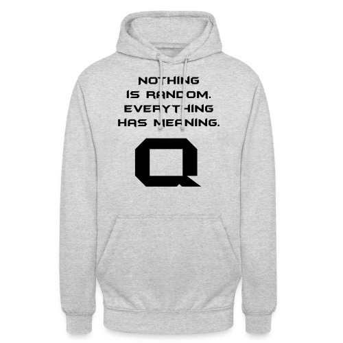 Nothing is random. Everything has meaning. - Unisex Hoodie