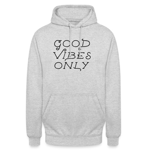 good vibes only - Unisex Hoodie