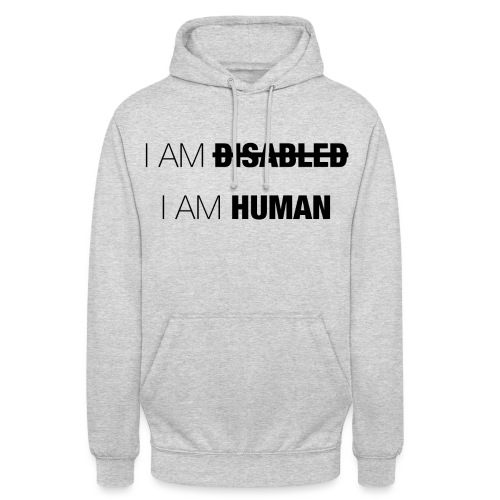 I AM DISABLED - I AM HUMAN - Unisex Hoodie