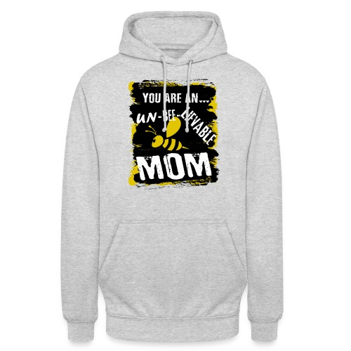 you are an... un-BEE-Lievable mom - Unisex Hoodie