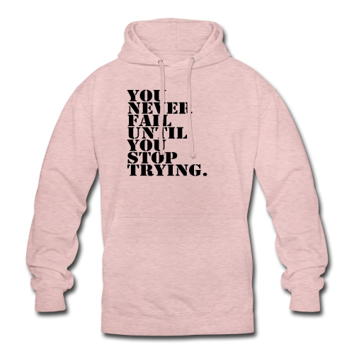 "You never fail until you stop trying shirt - Huppari ""unisex"""