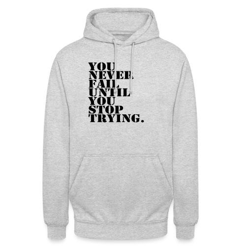 "You never fail until you stop trying shirt - Huppari ""unisex"""