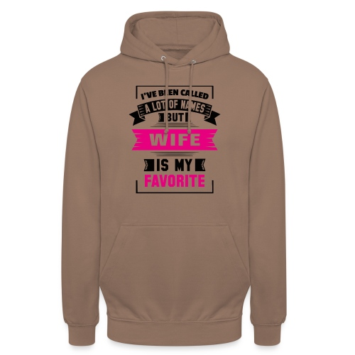I've Been Called A Lot Of Names But Wife Is My Fa - Unisex Hoodie