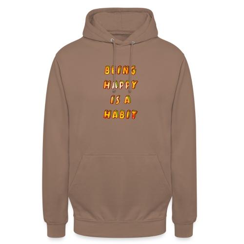 being happy is a habit - Unisex Hoodie