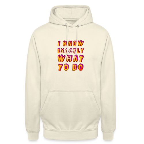 I know exactly what to do - Unisex Hoodie