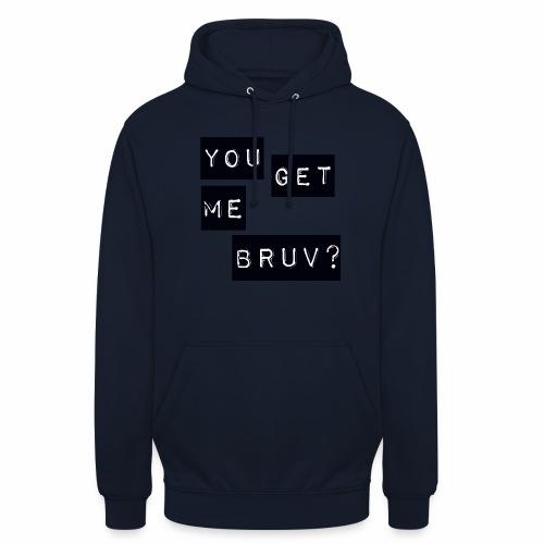 You get me bruv - Unisex Hoodie