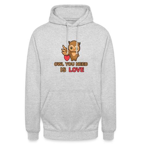 Owl You Need Is Love - Unisex Hoodie