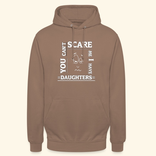 You can't scare me I have Daughters - Unisex Hoodie