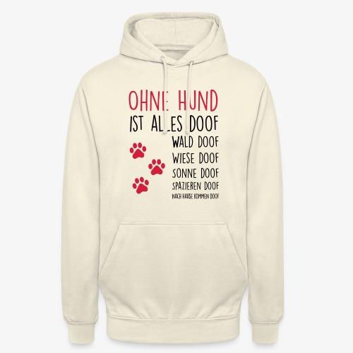Ohne Hund ist alles doof - Unisex Hoodie