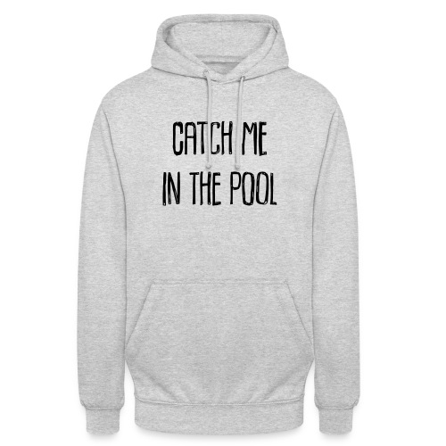 catch me in the pool - Unisex Hoodie