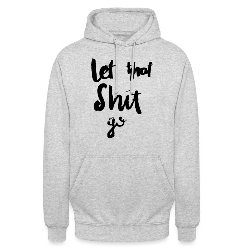Let this Shit go - Unisex Hoodie