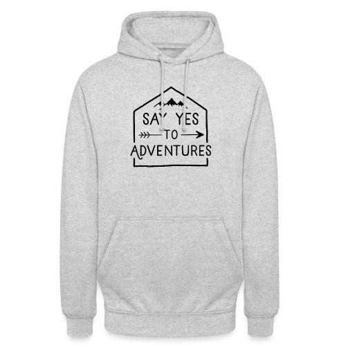 Say yes to Adventures - Unisex Hoodie