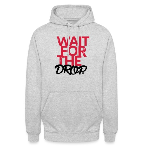 Wait for the Drop - Party - Unisex Hoodie