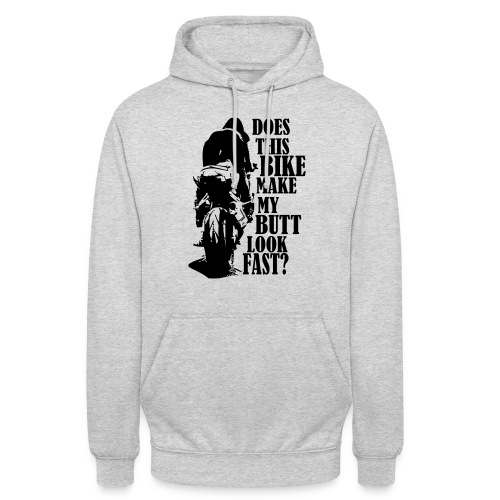 Does this bike make my butt look fast? - Unisex Hoodie