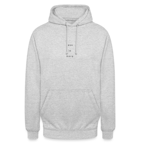 less is more + - Unisex Hoodie