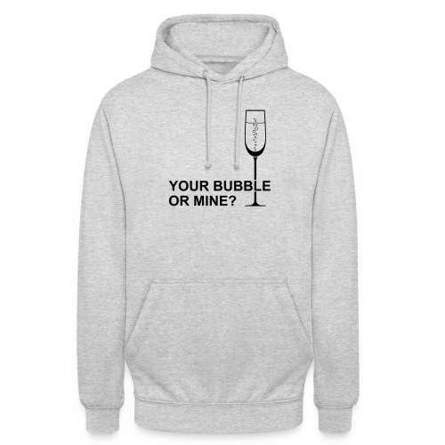 Your bubble or mine? - Hoodie unisex