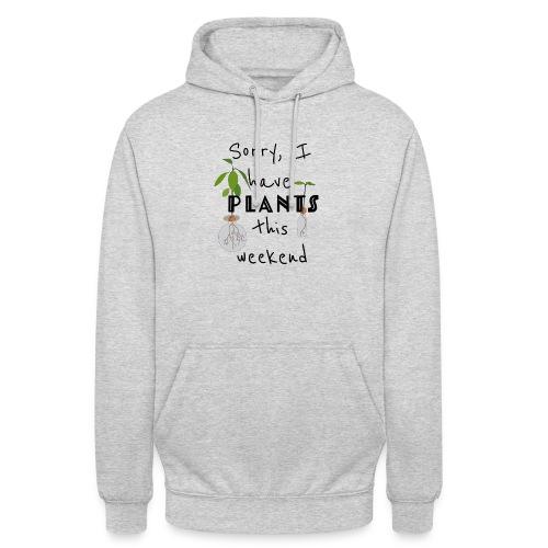 Sorry, I have plants this weekend - black - Unisex Hoodie