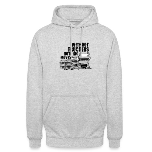 0911 without truckers nothing moves - Hoodie unisex