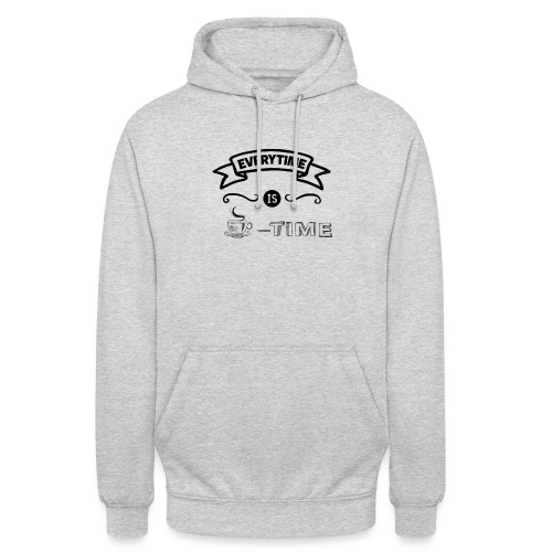 everytime is coffee time Design - Unisex Hoodie