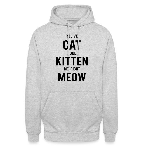 CAT to be KITTEN me - Unisex Hoodie