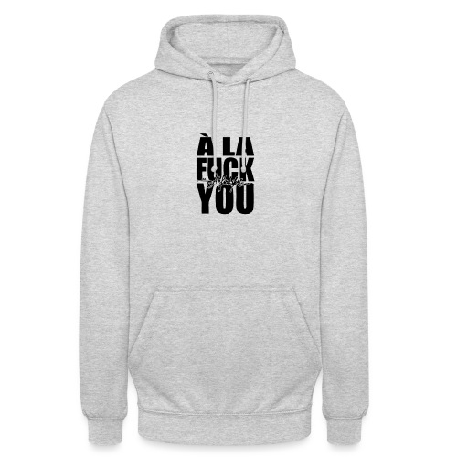 A la Fuck You - Sweat-shirt à capuche unisexe
