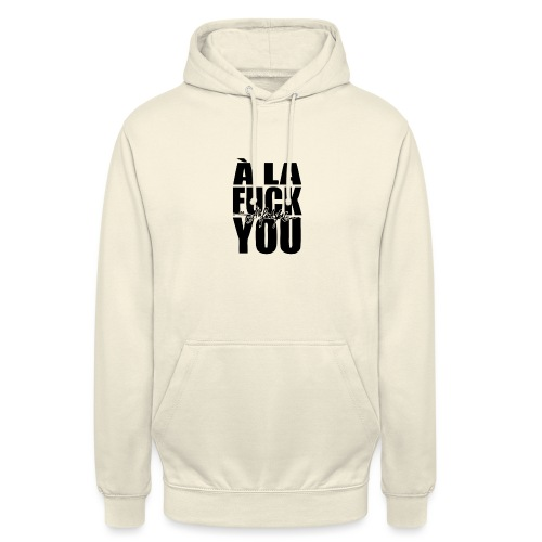 A la Fuck You - Sweat-shirt à capuche unisexe