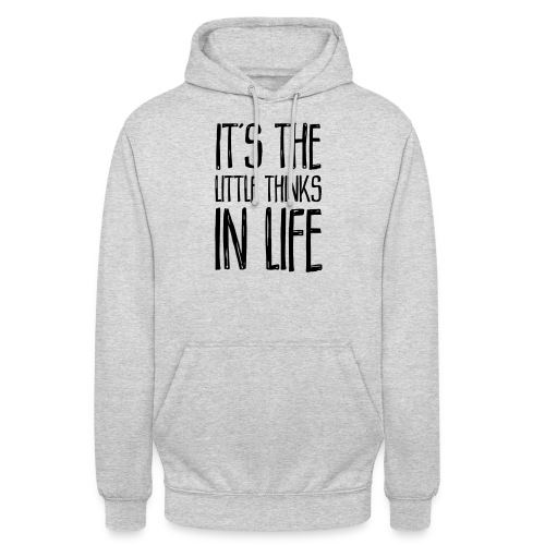 It´s the little thinks - Unisex Hoodie