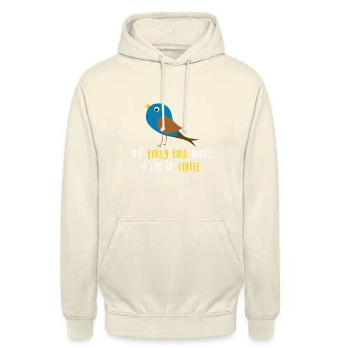 The early bird needs a lot of COFFEE v1 - Unisex Hoodie