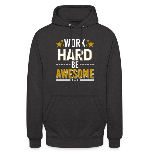 WORK HARD BE AWESOME - Unisex Hoodie