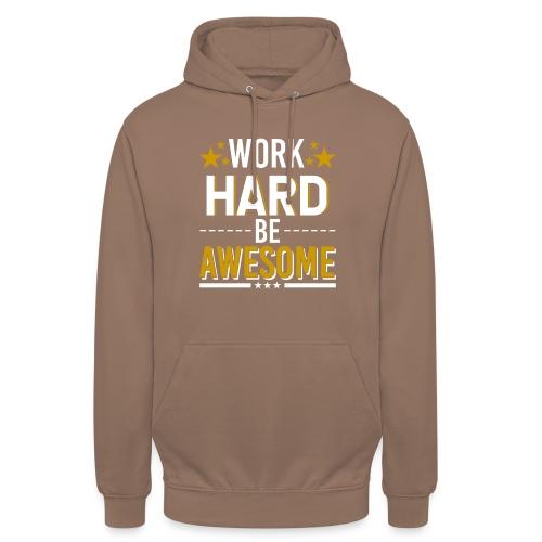 WORK HARD BE AWESOME - Unisex Hoodie