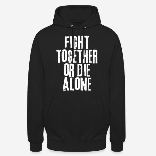 fight together die alone - Unisex Hoodie