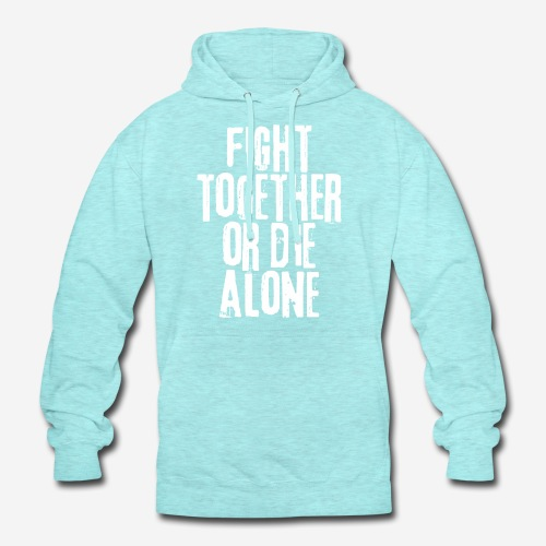 fight together die alone - Unisex Hoodie