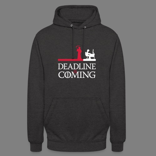 deadline is coming - Unisex Hoodie