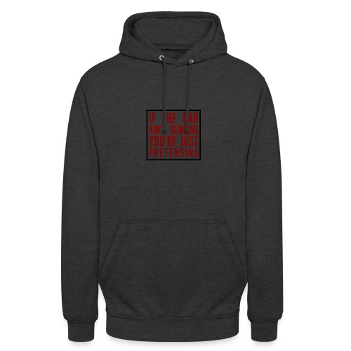If the bar aint bending youre just pretending - Unisex Hoodie