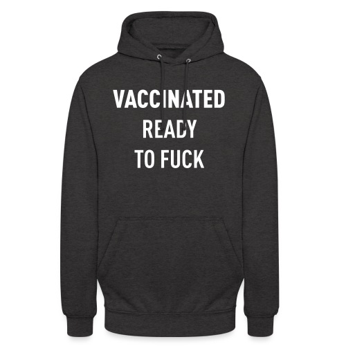 Vaccinated Ready to fuck - Unisex Hoodie