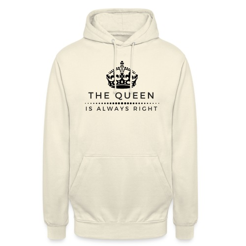 THE QUEEN IS ALWAYS RIGHT - Unisex Hoodie