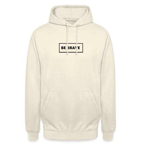 BE BRAVE Sweater - Hoodie unisex