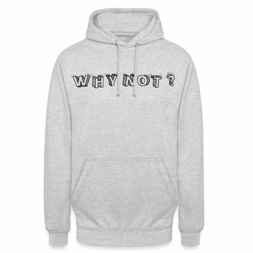 WHY NOT ? (WN) - Sweat-shirt à capuche unisexe