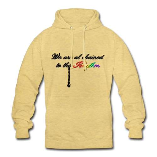 We Are Al Chained To The Rhythm - Hoodie unisex