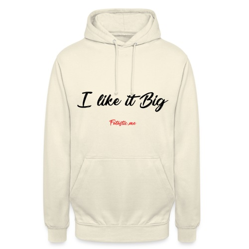 I like it Big by Fatastic.me - Unisex Hoodie