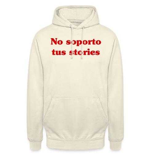 No soporto tus stories - Sudadera con capucha unisex